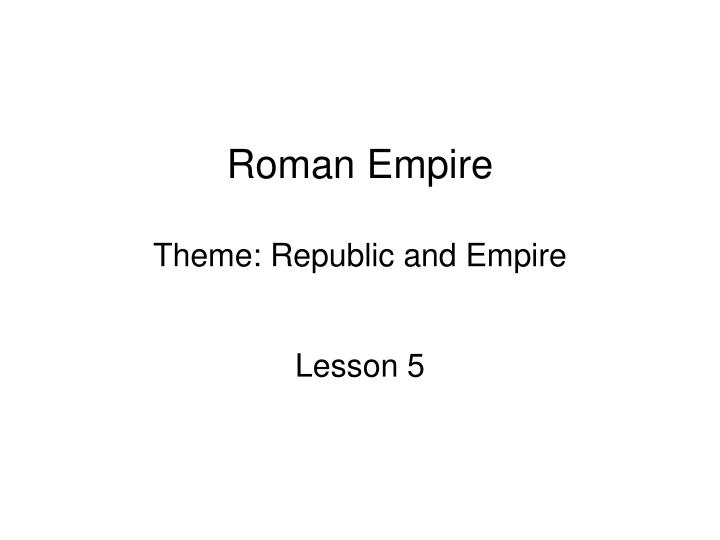 Roman empire theme republic and empire