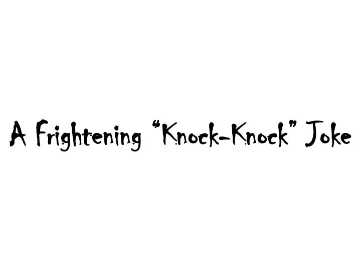 "A Frightening ""Knock-Knock"" Joke"
