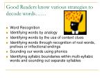 good readers know various strategies to decode words