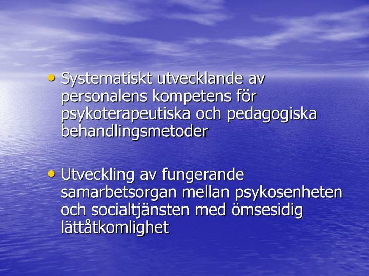 Systematiskt utvecklande av personalens kompetens för psykoterapeutiska och pedagogiska behandlingsmetoder