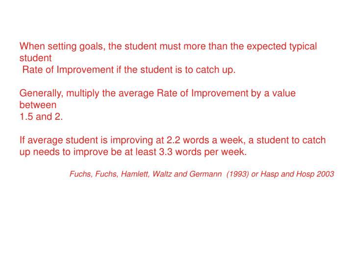 When setting goals, the student must more than the expected typical student