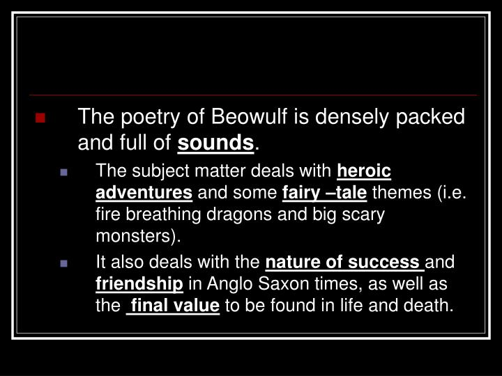 The poetry of Beowulf is densely packed and full of