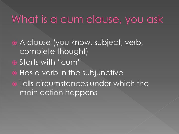 What is a cum clause, you ask