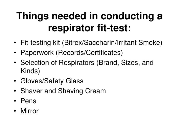 Things needed in conducting a respirator fit-test: