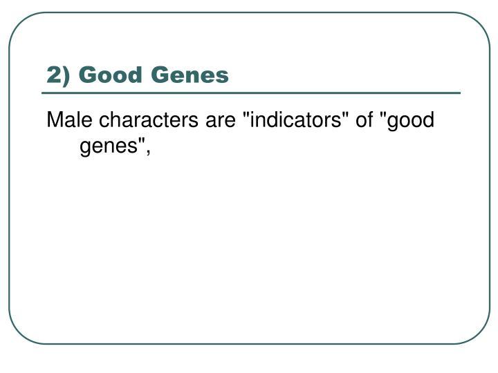2) Good Genes
