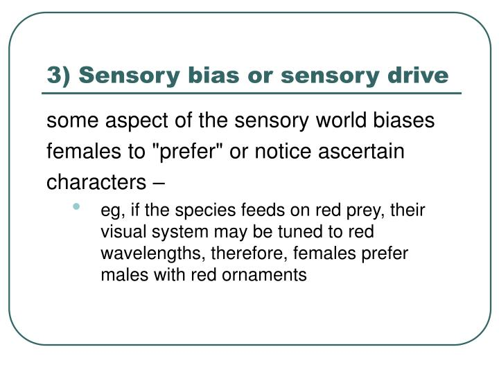 3) Sensory bias or sensory drive