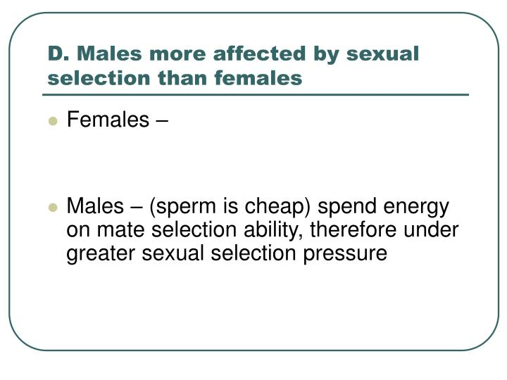 D. Males more affected by sexual selection than females