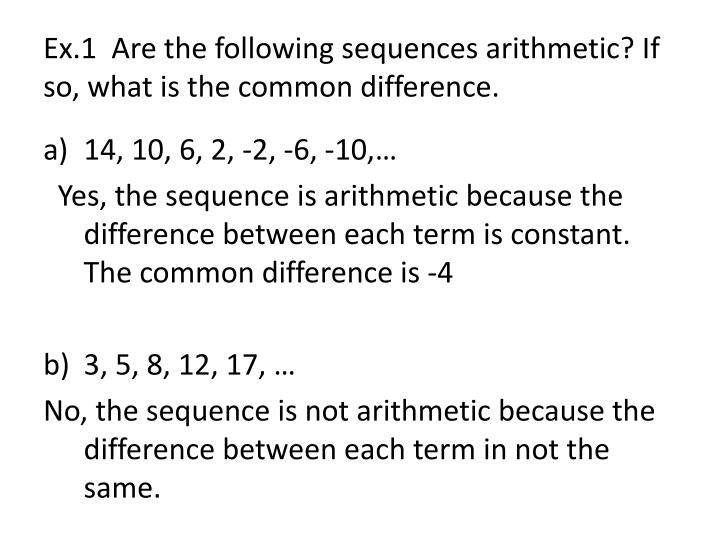 Ex.1  Are the following sequences arithmetic? If so, what is the common difference.