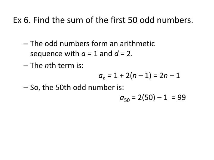 Ex 6. Find the sum of the first 50 odd numbers