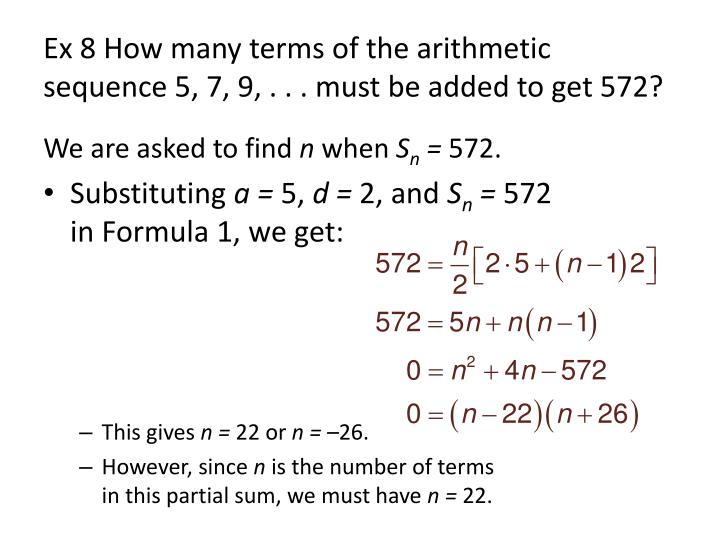 Ex 8 How many terms of the arithmetic sequence 5, 7, 9, . . . must be added to get 572?