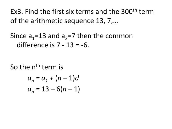 Ex3. Find the first six terms and the 300