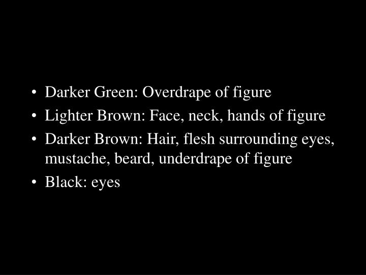 Darker Green: Overdrape of figure