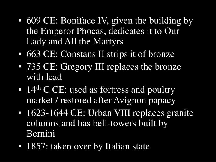 609 CE: Boniface IV, given the building by the Emperor Phocas, dedicates it to Our Lady and All the Martyrs