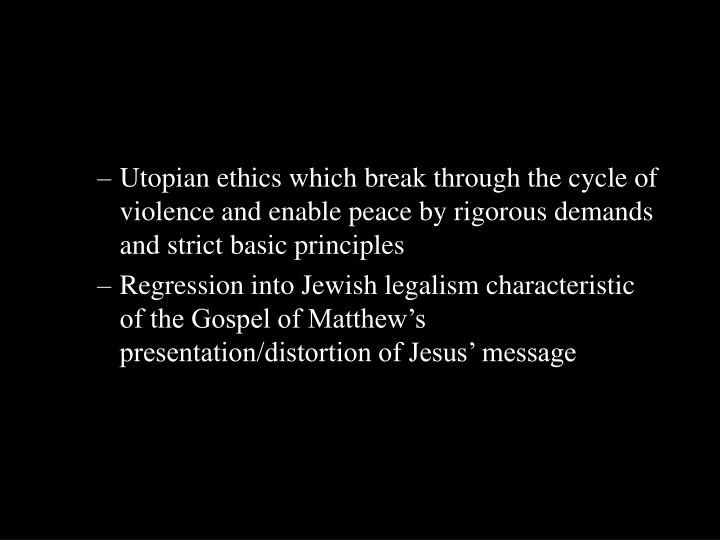 Utopian ethics which break through the cycle of violence and enable peace by rigorous demands and strict basic principles