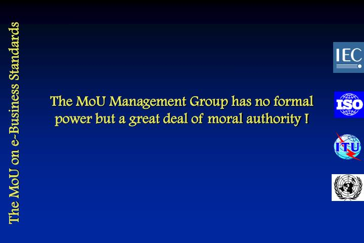 The MoU Management Group has no formal power but a great deal of moral authority !