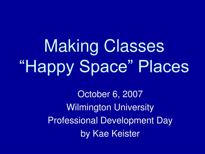 Making classes happy space places