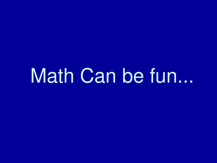 Math Can be fun...