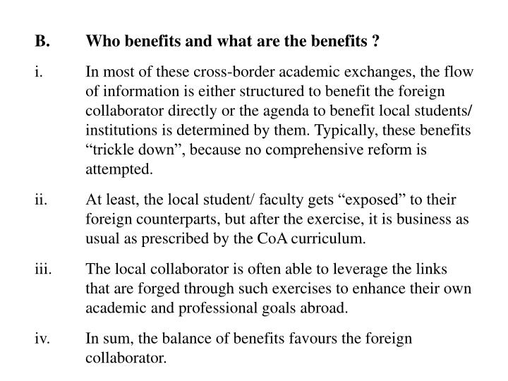 B.Who benefits and what are the benefits ?