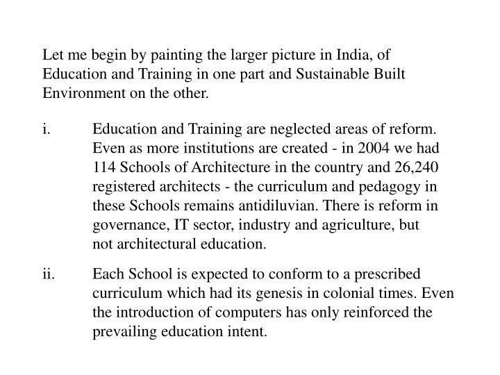 Let me begin by painting the larger picture in India, of Education and Training in one part and Sustainable Built Environment on the other.