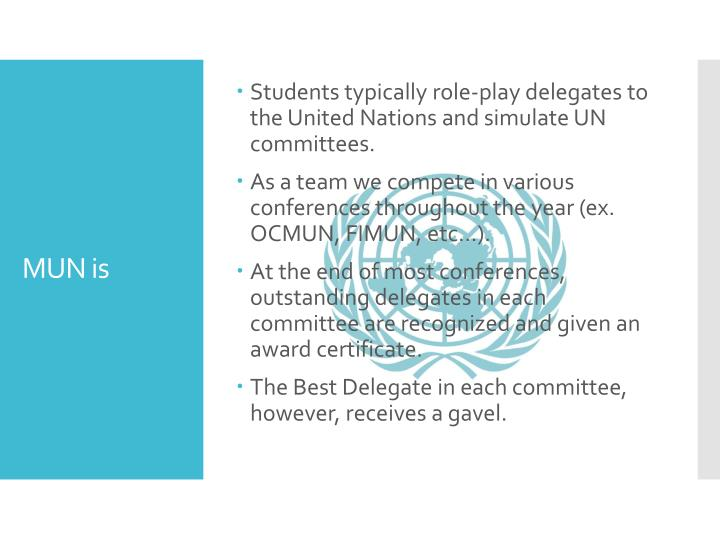 Students typically role-play delegates to the United Nations and simulate UN committees.