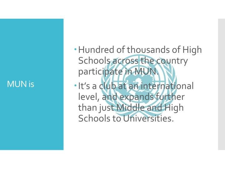 Hundred of thousands of High Schools across the country participate in MUN.