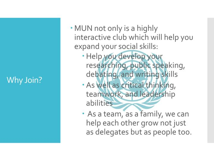 MUN not only is a highly interactive club which will help you expand your social skills: