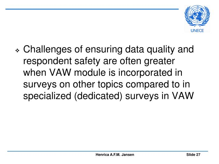 Challenges of ensuring data quality and respondent safety are often greater when VAW module is incorporated in surveys on other topics compared to in specialized (dedicated) surveys in VAW