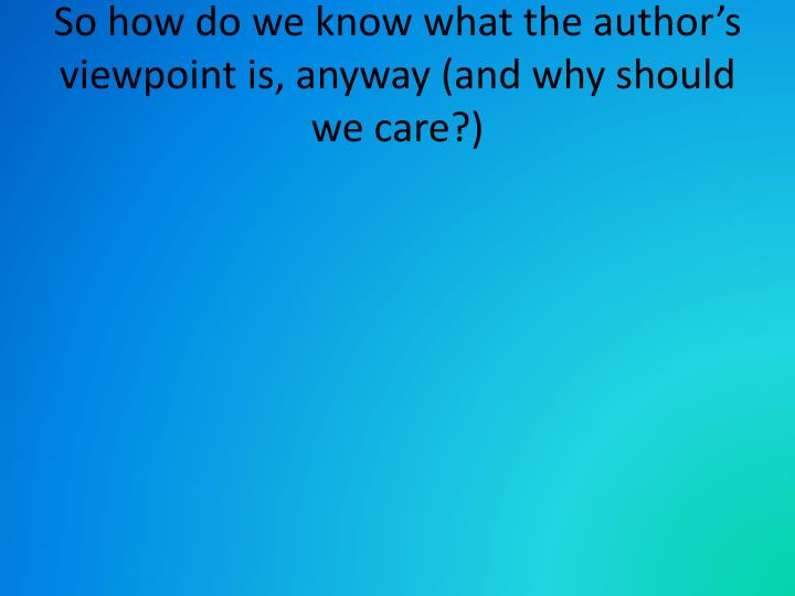 So how do we know what the author's viewpoint is, anyway (and why should we care?)