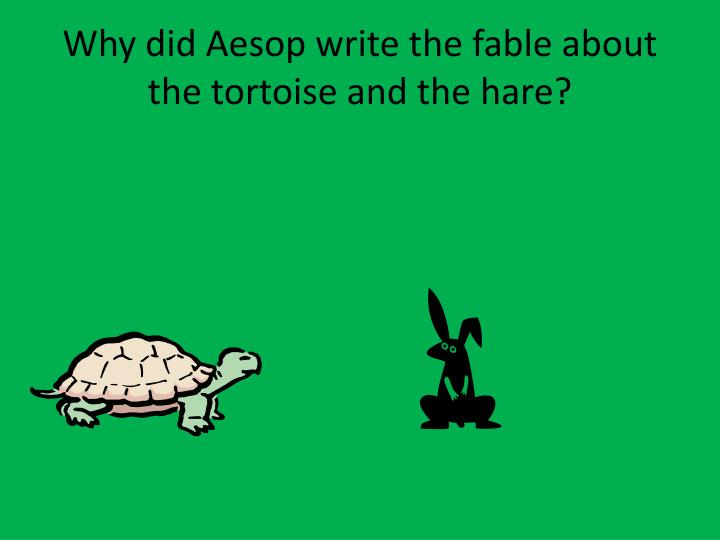 Why did Aesop write the fable about the tortoise and the hare?