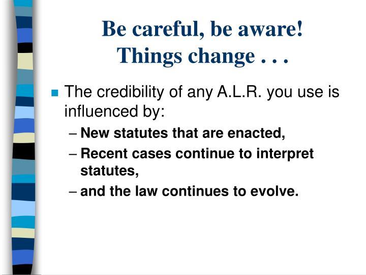 Be careful, be aware!