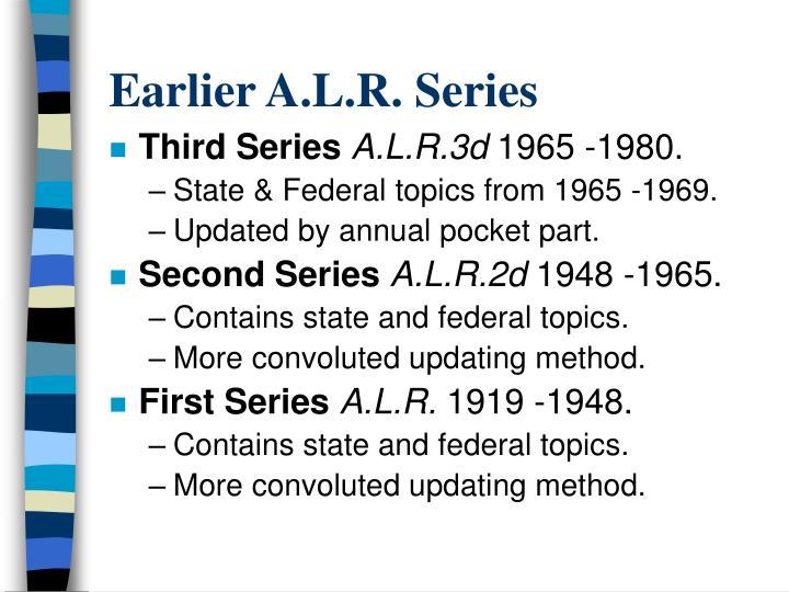 Earlier A.L.R. Series