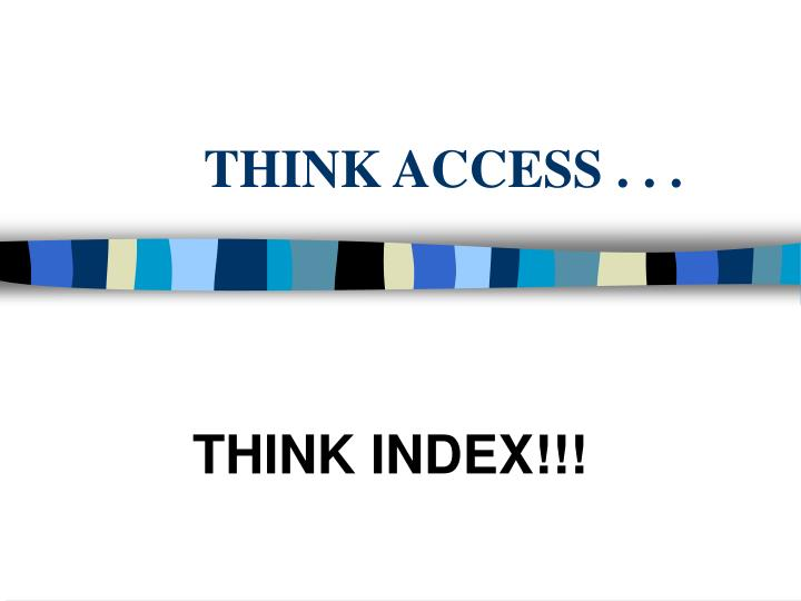 THINK ACCESS . . .