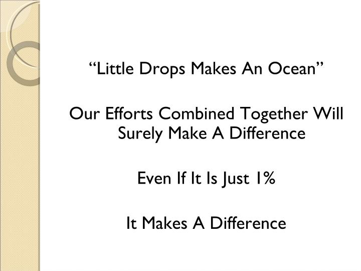 """Little Drops Makes An Ocean"""
