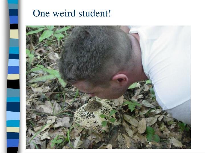 One weird student!