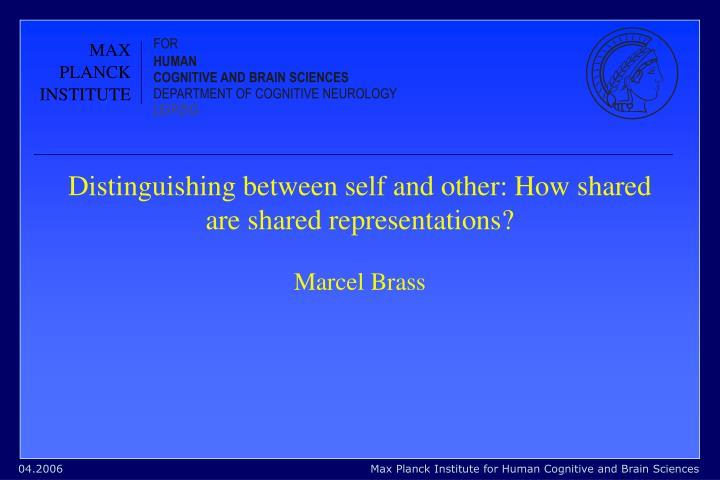 Distinguishing between self and other how shared are shared representations marcel brass