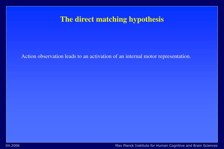 The direct matching hypothesis