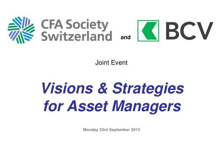 Joint event visions strategies for asset managers monday 23rd september 2013