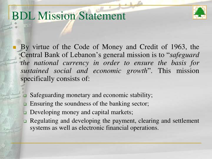 By virtue of the Code of Money and Credit of 1963, the Central Bank of Lebanon's general mission is to ""