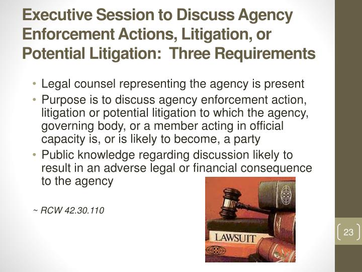 Executive Session to Discuss Agency Enforcement Actions, Litigation, or Potential Litigation:  Three Requirements