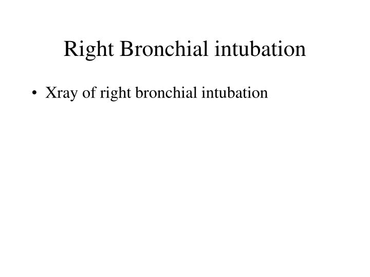 Right Bronchial intubation