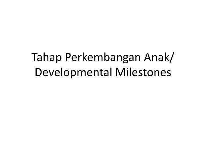 Tahap Perkembangan Anak/ Developmental Milestones