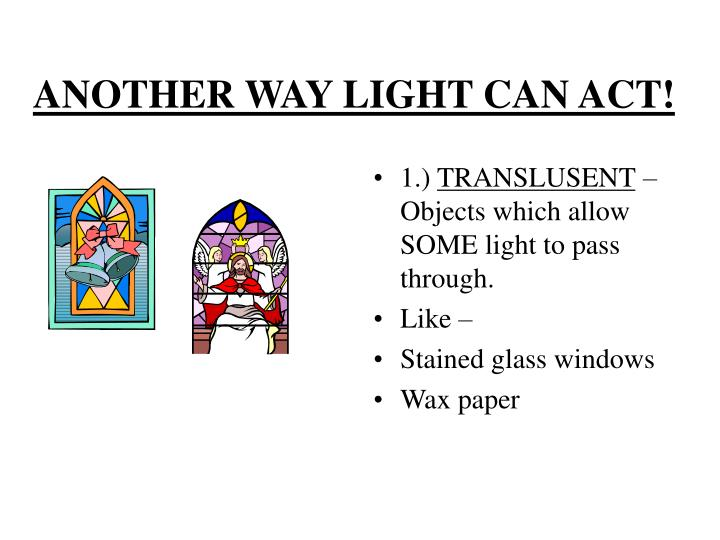 ANOTHER WAY LIGHT CAN ACT!