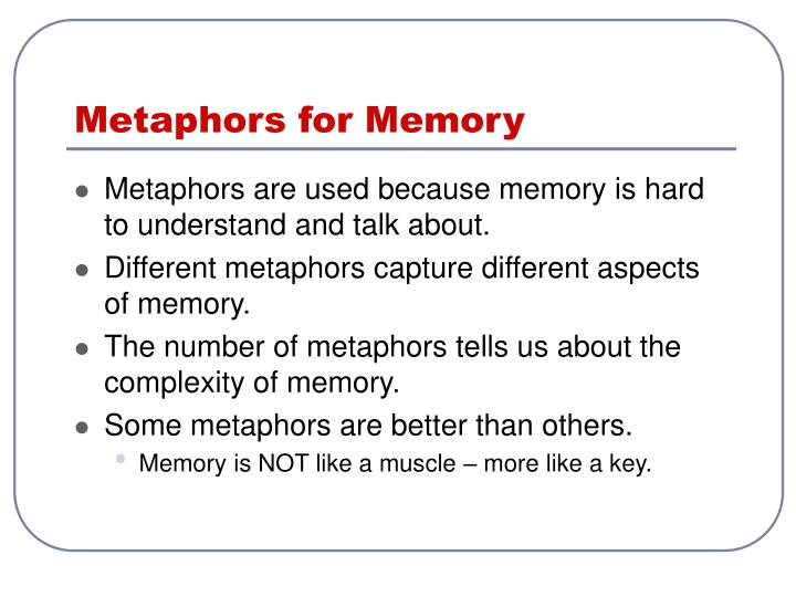 Metaphors for memory