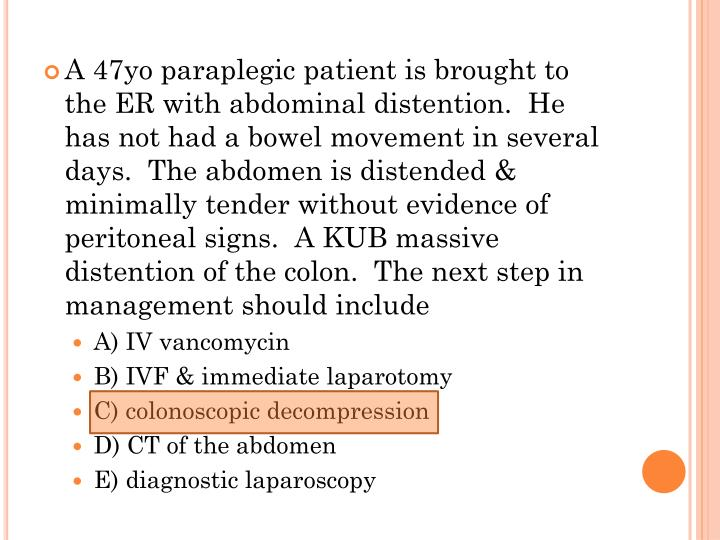 A 47yo paraplegic patient is brought to the ER with abdominal distention.  He has not had a bowel movement in several days.  The abdomen is distended & minimally tender without evidence of peritoneal signs.  A KUB massive distention of the colon.  The next step in management should include