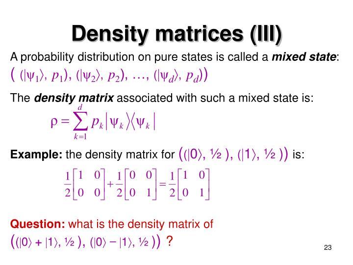 Density matrices (III)