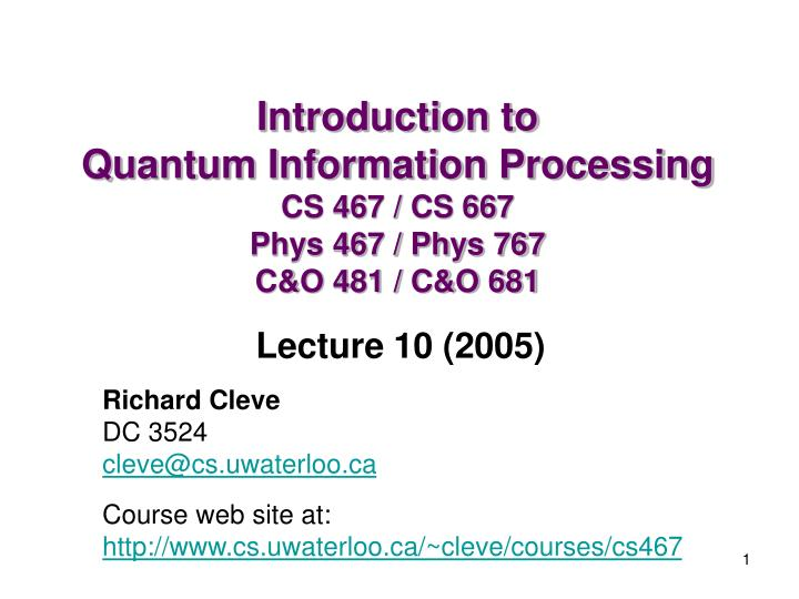Introduction to quantum information processing cs 467 cs 667 phys 467 phys 767 c o 481 c o 681
