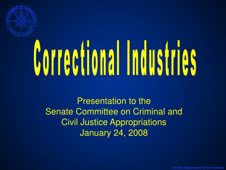 Presentation to the senate committee on criminal and civil justice appropriations january 24 2008