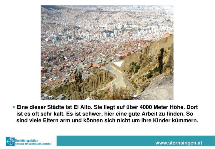 Eine dieser Städte ist El Alto. Sie liegt auf über 4000 Meter Höhe. Dort ist es oft sehr kalt. Es ist schwer, hier eine gute Arbeit zu finden. So sind viele Eltern arm und können sich nicht um ihre Kinder kümmern.