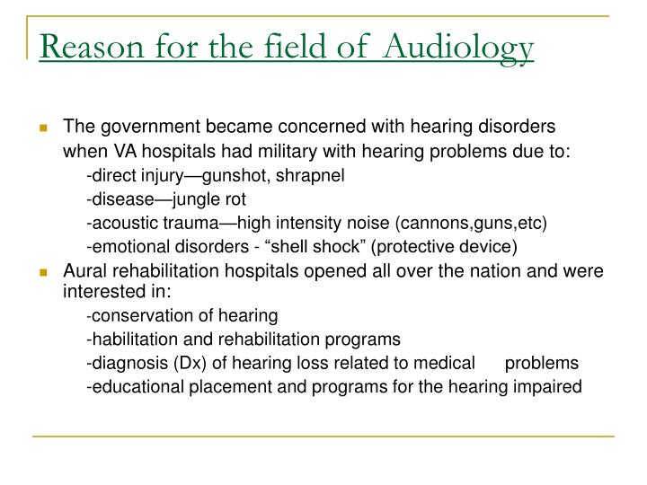 Reason for the field of Audiology