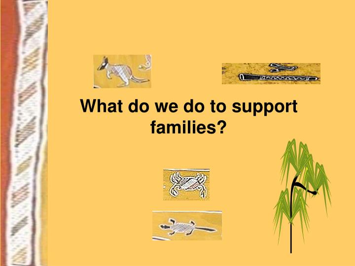 What do we do to support families?